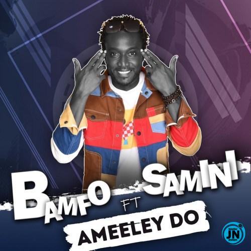 Bamfo – Ameeley Do Ft. Samini